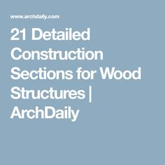 21 Detailed Construction Sections for Wood Structures | ArchDaily