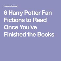 6 Harry Potter Fan Fictions to Read Once You've Finished the Books