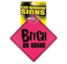 Bitch on Board Car Window Sign
