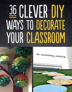 36 Clever DIY Ways To Decorate Your Classroom---some of these are cute, but some would never be allowed in schools. Since when are you allowed to paint in your classroom?