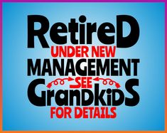 Retired Under New Management See Grandkids For Details svg quote shirt design iron on vynil transfer Cut Cricut Cameo clipart Retirement svg Silhouette Design, Silhouette Cameo, Silhouette Projects, Retirement Quotes For Coworkers, Drama Funny, Svg Files For Cricut, Shirts With Sayings, Mugs Set, Family Life