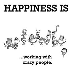 Happy working quotes happiness is, working with crazy people. Happy Working Quotes, Happy Quotes, Positive Quotes, Motivational Quotes, Funny Quotes, Inspirational Quotes, Happiness Quotes, Qoutes, Team Quotes