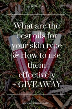 What are the Best Oils for You Skin Type & How to Use Them Effectively | www.awelderswife.com