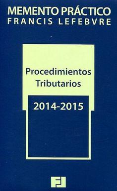 Memento práctico Francis Lefebvre. Procedimientos tributarios : 2014-2015: http://kmelot.biblioteca.udc.es/record=b1523469~S1*gag