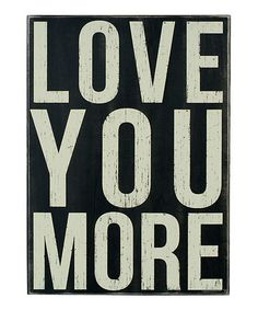 Another great find on #zulily! Primitives by Kathy Black 'Love You More' Large Box Sign by Primitives by Kathy #zulilyfinds