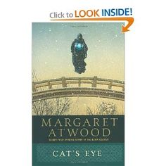 Cat's Eye by one of my favourite authors - Margaret Atwood. I've read and re-read this treasure!