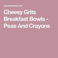 Cheesy Grits Breakfast Bowls - Peas And Crayons