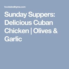 Sunday Suppers: Delicious Cuban Chicken | Olives & Garlic
