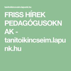 FRISS HÍREK PEDAGÓGUSOKNAK - tanitoikincseim.lapunk.hu