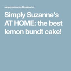 Simply Suzanne's AT HOME: the best lemon bundt cake!