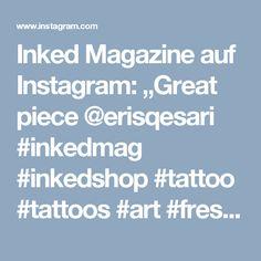 "Inked Magazine auf Instagram: ""Great piece @erisqesari #inkedmag #inkedshop #tattoo #tattoos #art #freshlyinked"""