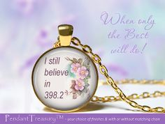 I Still Believe In 398.2  Glass Dome Pendant  by PendantTreasury, $11.95