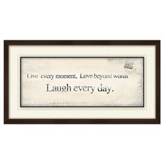 Live every moment. Love beyond words. Laugh every day.