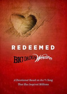 Redeemed by Mike Weaver of Big Daddy Weave Worthy Publishing A Devotional Based on the Song That Has Inspired Millions! Jesus Music, Song Of The Year, Classic Songs, Christian Songs, Big Daddy, S Word, Book Review, Nonfiction, Bible