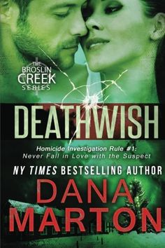 """Deathwish: Broslin Creek Book 6 (Volume 6) by Dana Marton. """"An absolutely awesome, utterly mind-blowing romantic suspense! I loved everything about it. Dana outdid herself with this one. I've inhaled every one of Dana's Broslin Creek books - but this is definitely my favorite so far!"""" Reading Between The Wines Book Club Officer Gabriella Maria Flores desperately needs a big win to save her career. A case that proves that she has her act together, something non-controversial to make people..."""