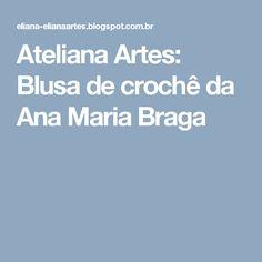Ateliana Artes: Blusa de crochê da Ana Maria Braga
