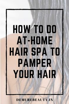 How To Do Hair Spa at Home to Pamper Your Hair - Demure Beauty