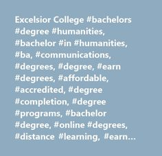 Excelsior College #bachelors #degree #humanities, #bachelor #in #humanities, #ba, #communications, #degrees, #degree, #earn #degrees, #affordable, #accredited, #degree #completion, #degree #programs, #bachelor #degree, #online #degrees, #distance #learning, #earn #credit #by #exam, #transfer #credits, #classes, #courses, #excelsior #college…