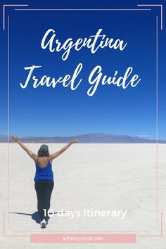 Argentina Travel Guide - 4 different places not to miss: from a world capital to the most important wine region in Argentina and Stunning Landscapes