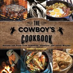 The Cowboy's Cookbook: Recipes and Tales from Campfires, Cookouts, and Chuck Wagons