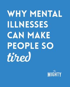 Why Mental Illnesses Can Make People So Tired