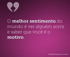 O melhor sentimento do mundo é ver alguém sorrir e saber que você é o motivo. Figure Of Speech, I Love You, My Love, Crushes, Poems, Sad, Romance, Inspirational Quotes, Thoughts
