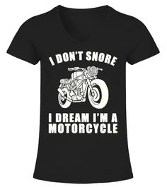 # I Don't Snore I'm A Motorcycle Shirt .                                    Perfect Gift Idea for Men / Women / Kids - I Don't Snore I Dream I'm A Motorcycle Shirt. Awesome present for dad, father, mom, brother, husband, wife, boyfriend, uncle, son, youth, baby, grandpa, girlfriend, mother, buddy, friend on Birthday/Christmas Day Crazy Joke Cyclist Tee with graphic print. Cycle, Cross Country Bicycle, Off-road Bike Rider, Freestyle Stunts Bmx Biker Life Shirt. Complete your bike accessories…