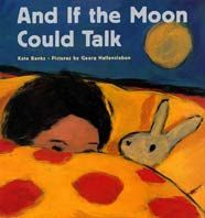 "Summary: This book explores the question, ""if the moon could talk, what would it say?"" If the moon could talk it would speak of the many nightly activities that it witnesses. Genre: Juvenile Fiction Writing Techniques: prepositional phrase, adjectives, personification, repetition, description Writing Traits: Sentence Fluency, Ideas, Convention Banks, Kate, and Georg Hallensleben. And if the moon could talk. New York: Frances Foster Books, 1998."