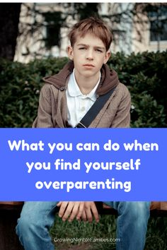 What you can do when you find yourself overparenting