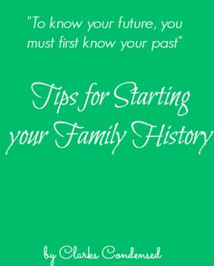 "Tips for Starting your Family History ~ ""To know your future, you must first know your past."""