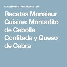 Recetas Monsieur Cuisine: Montadito de Cebolla Confitada y Queso de Cabra