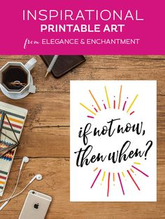 """Your weekly free printable inspirational quote from Elegance and Enchantment! // """"If not now, then when?"""" // Simply print, trim and frame this quote for an easy, last minute gift or use it to update the artwork in your home, church, classroom or office. #enchantingmondays"""