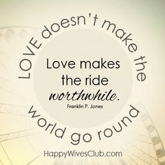 """Love Quotes :   Illustration   Description   """"Love doesn't make the world go round. Love makes the ride worthwhile."""" -Franklin P. Jones    - #Quotes"""