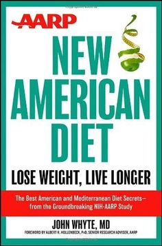AARP New American Diet: Lose Weight, Live Longer by John Whyte MD MPH. $13.43. Publication: December 17, 2012. Publisher: Wiley; 1 edition (December 17, 2012). 240 pages. Author: John Whyte MD MPH