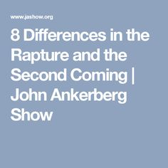 8 Differences in the Rapture and the Second Coming | John Ankerberg Show