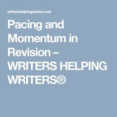 Pacing and Momentum in Revision – WRITERS HELPING WRITERS®