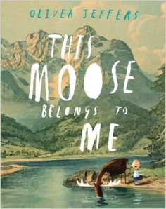This Moose Belongs to Me by Oliver Jeffers #Books #Kids