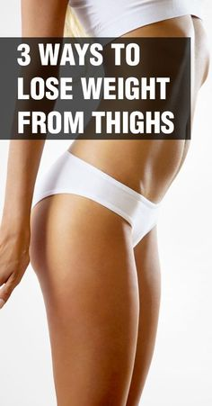 3 Ways to lose weight from thighs