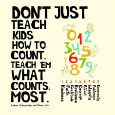 """A reminder from our friend Karen Salmansohn, best selling author: """"Don't just teach kids how to count. Teach them what counts most."""" What would you add? What other qualities are important to teach our children?"""