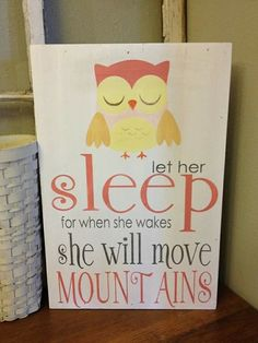 Cute but I would have it say let her sleep for when she wakes she will be awesome!
