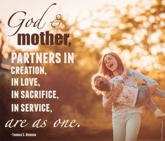 """""""God and mother, partners in creation, in love, in sacrifice, in service, are as one."""" 