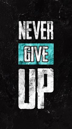 Never Give Up Wallpaper - iPhone Wallpapers