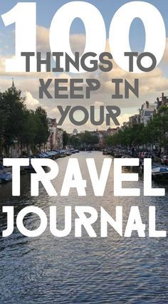 100 things to keep in your travel journal. The ultimate list.