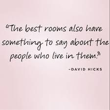 The best rooms also have something to say about the people who live in them - David Hicks
