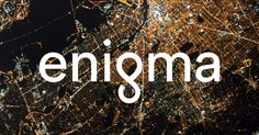 Enigma is an operational data management and intelligence company. We place data into the context of the real world and make it connected, open, and actionable.