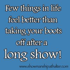Few things in life feel better than taking your boots off after a long show!