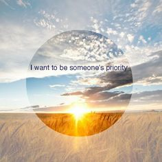 I want to be someone's priority in life... #someday #somedaymyprincewillcome #ifitslove