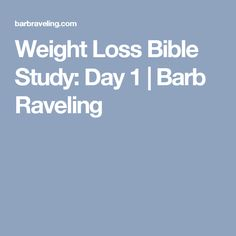 Weight Loss Bible Study: Day 1 | Barb Raveling