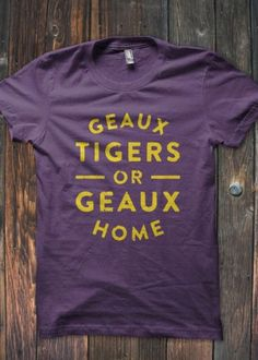 471a53df8ba Show off your Bayou Bengal pride in this Geaux Tigers or Geaux Home T-Shirt.