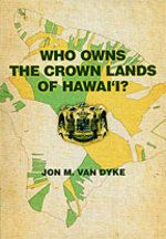 Who Owns the Crown Lands of Hawaii? by Jon M Van Dyke (UH Press)